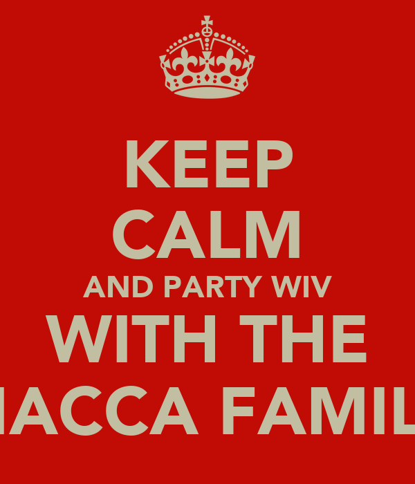 KEEP CALM AND PARTY WIV WITH THE MACCA FAMILY