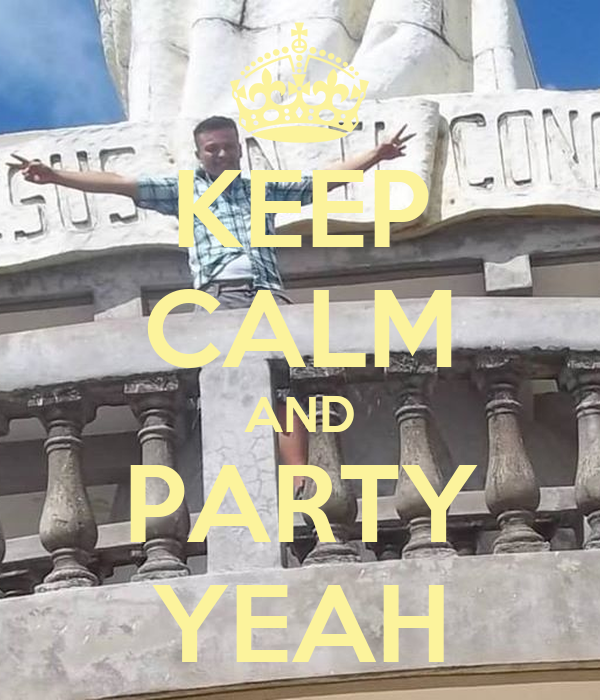 KEEP CALM AND PARTY YEAH