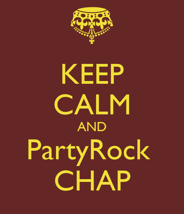 KEEP CALM AND PartyRock  CHAP