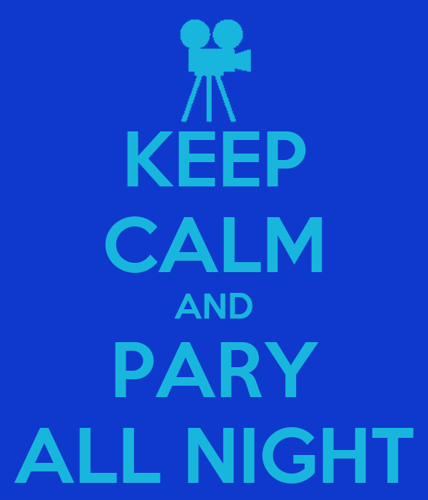 KEEP CALM AND PARY ALL NIGHT