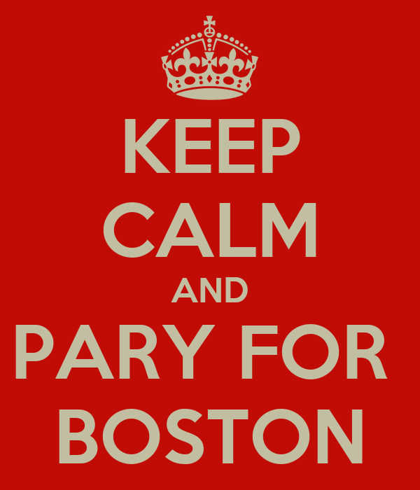 KEEP CALM AND PARY FOR  BOSTON