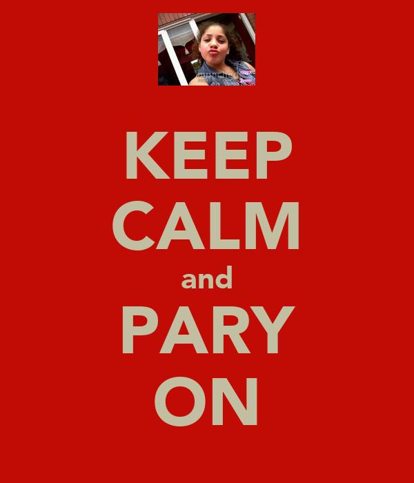 KEEP CALM and PARY ON