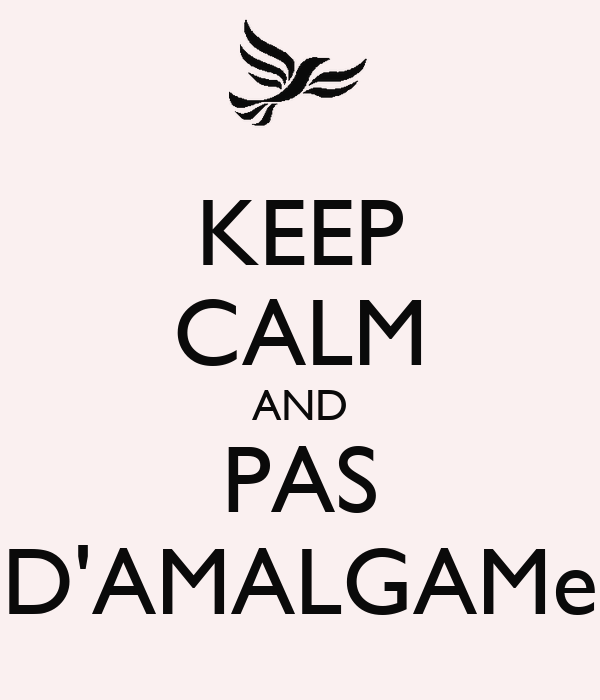 KEEP CALM AND PAS D'AMALGAMe