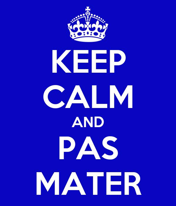 KEEP CALM AND PAS MATER