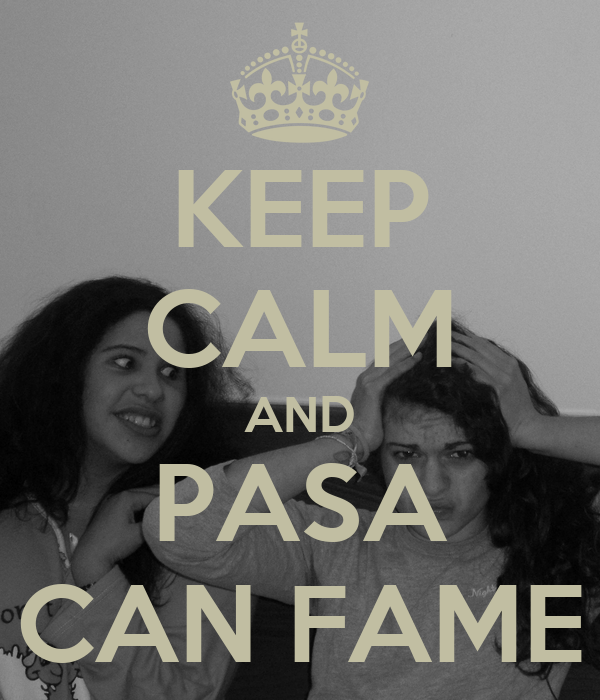 KEEP CALM AND PASA CAN FAME