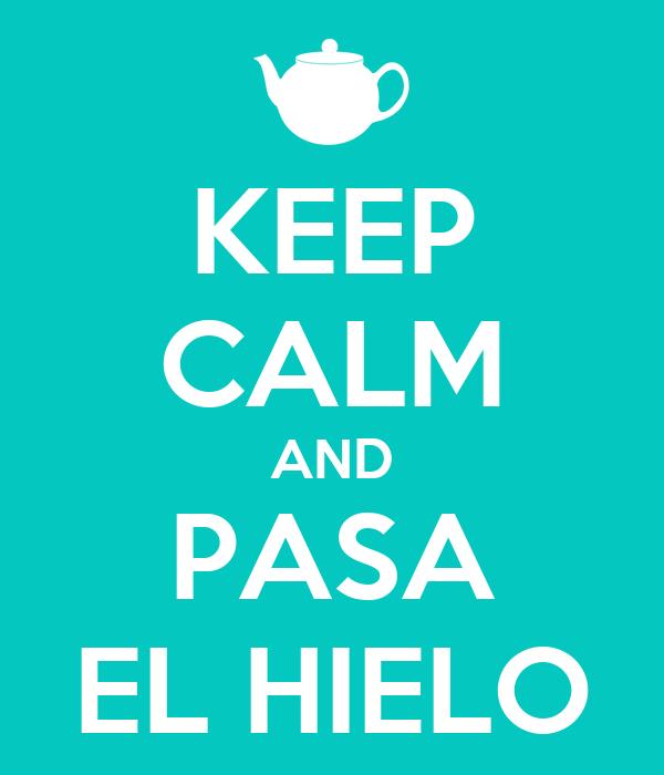 KEEP CALM AND PASA EL HIELO