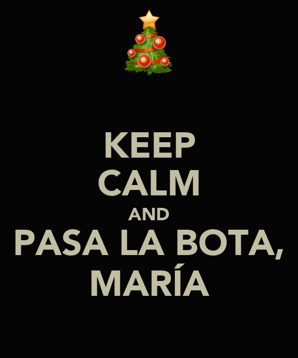 KEEP CALM AND PASA LA BOTA, MARÍA