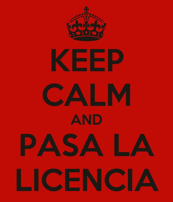 KEEP CALM AND PASA LA LICENCIA