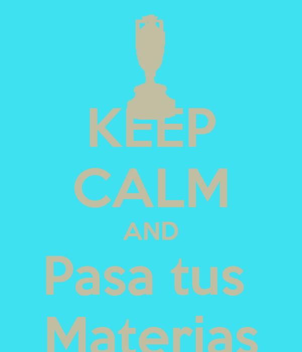KEEP CALM AND Pasa tus  Materias