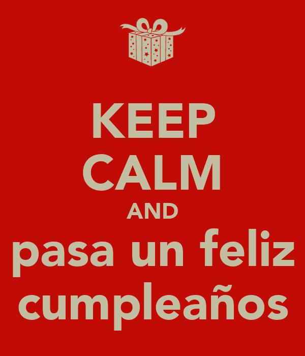 KEEP CALM AND pasa un feliz cumpleaños