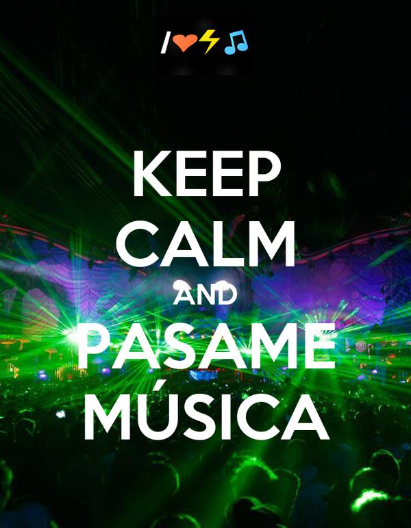 KEEP CALM AND PASAME MÚSICA