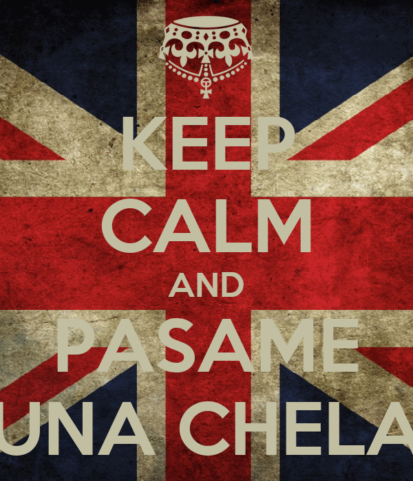 KEEP CALM AND PASAME UNA CHELA