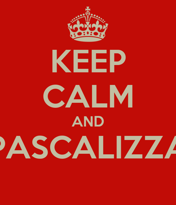 KEEP CALM AND PASCALIZZA