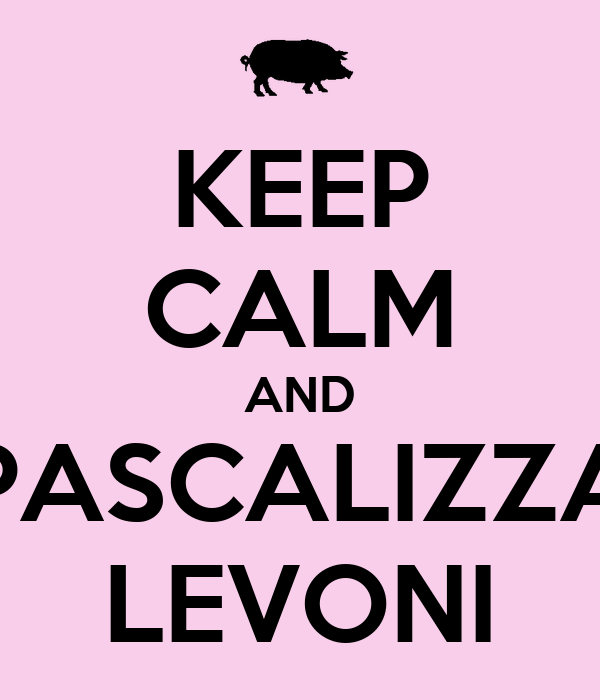 KEEP CALM AND PASCALIZZA LEVONI