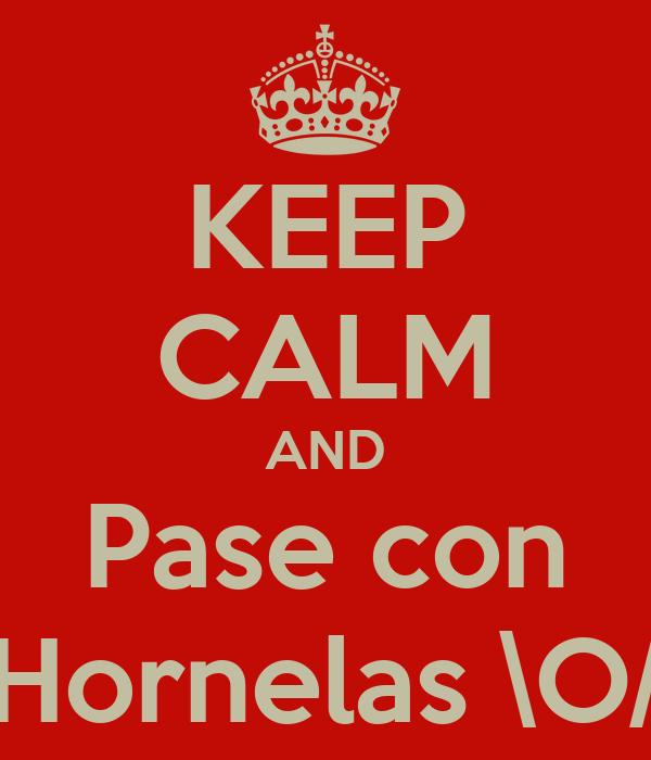 KEEP CALM AND Pase con Hornelas \O/