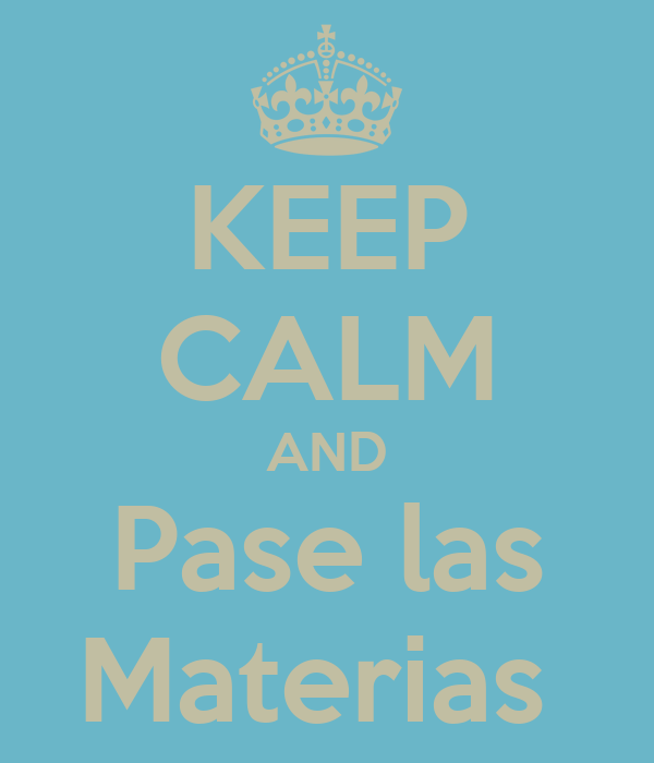 KEEP CALM AND Pase las Materias