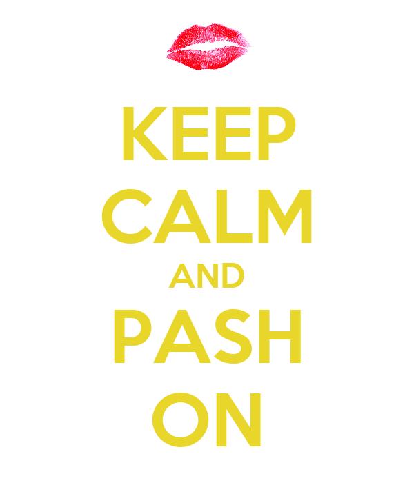 KEEP CALM AND PASH ON