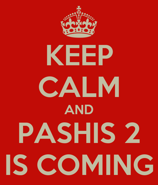 KEEP CALM AND PASHIS 2 IS COMING