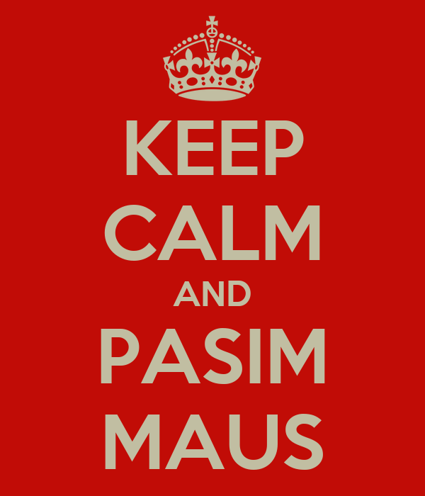 KEEP CALM AND PASIM MAUS