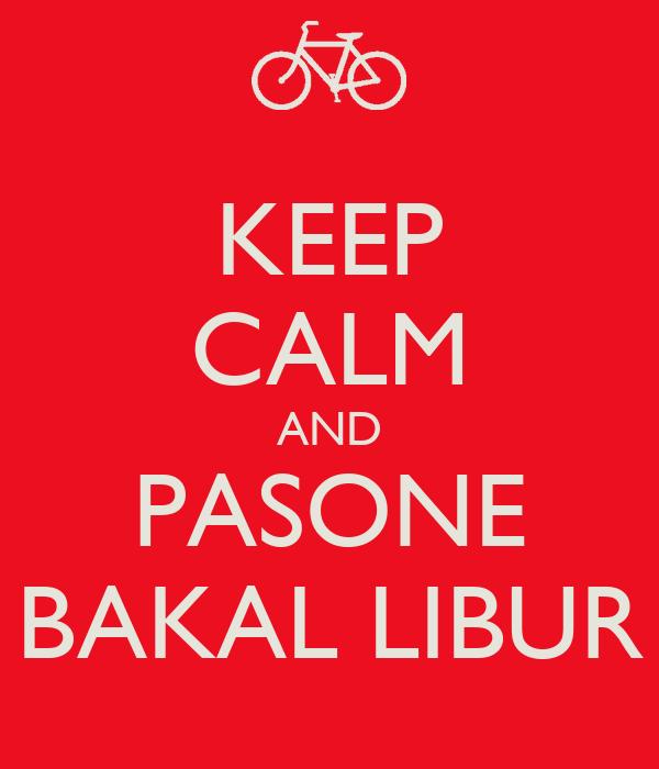 KEEP CALM AND PASONE BAKAL LIBUR