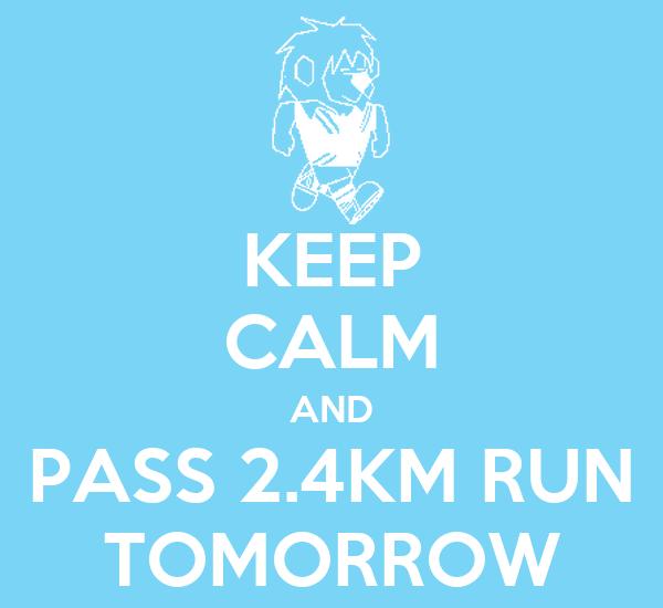 KEEP CALM AND PASS 2.4KM RUN TOMORROW