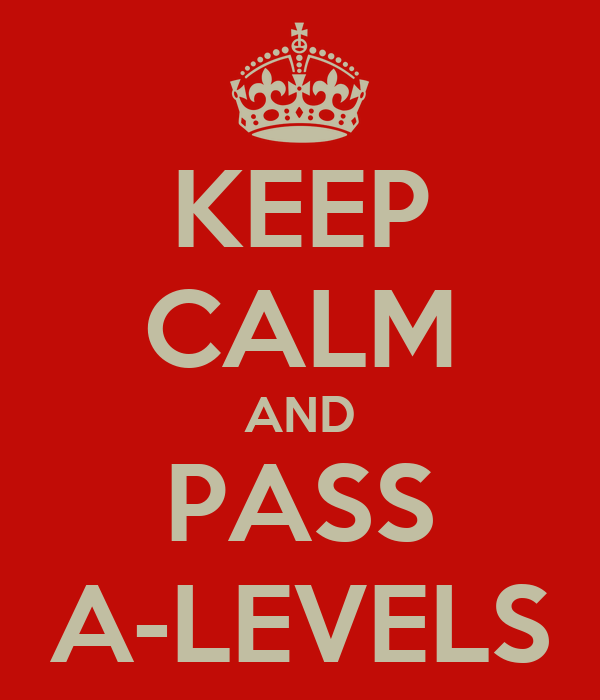 KEEP CALM AND PASS A-LEVELS