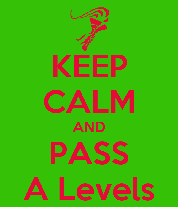 KEEP CALM AND PASS A Levels