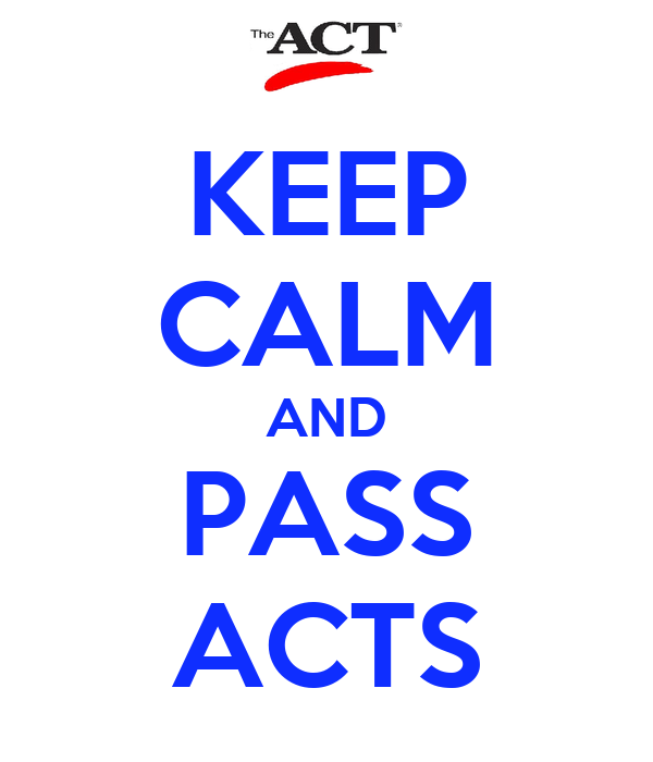 KEEP CALM AND PASS ACTS