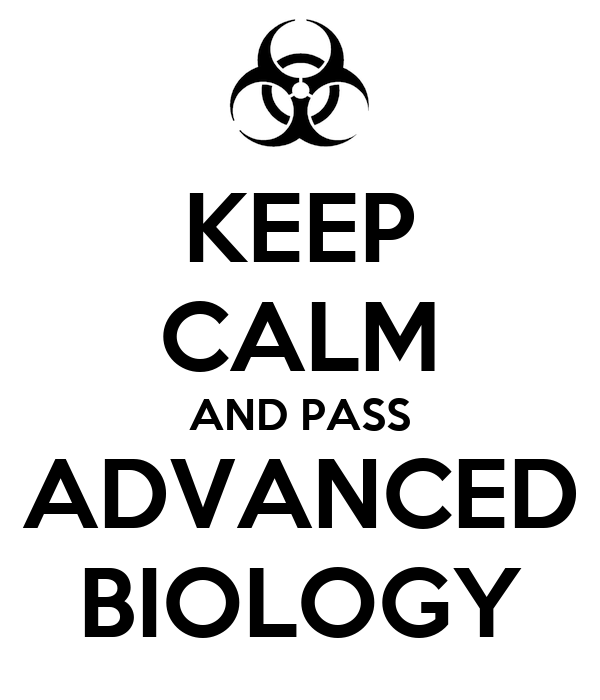 KEEP CALM AND PASS ADVANCED BIOLOGY