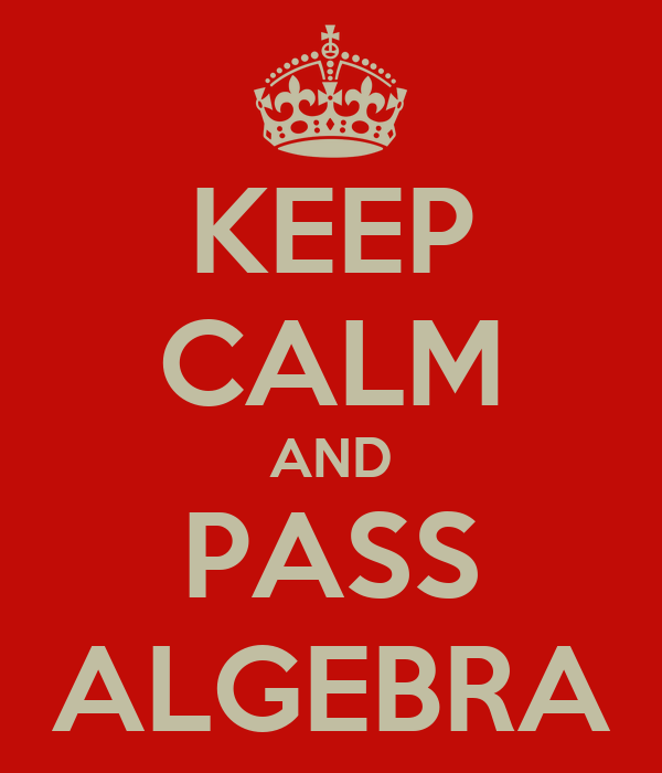 KEEP CALM AND PASS ALGEBRA