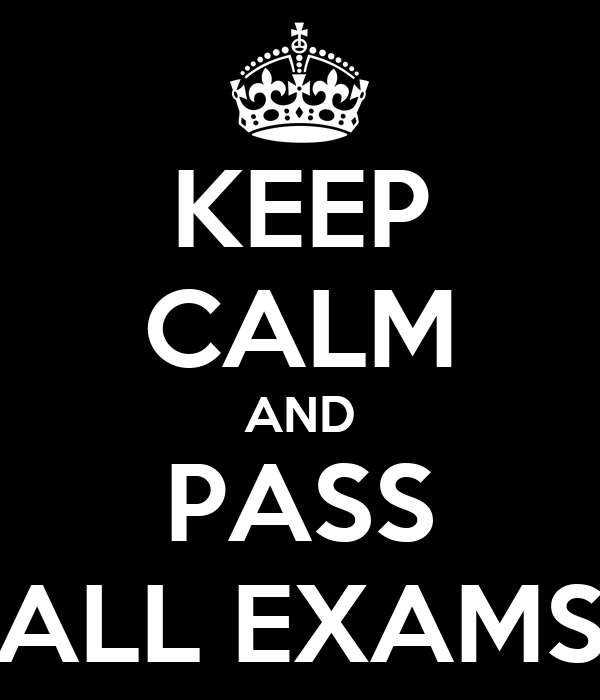 KEEP CALM AND PASS ALL EXAMS