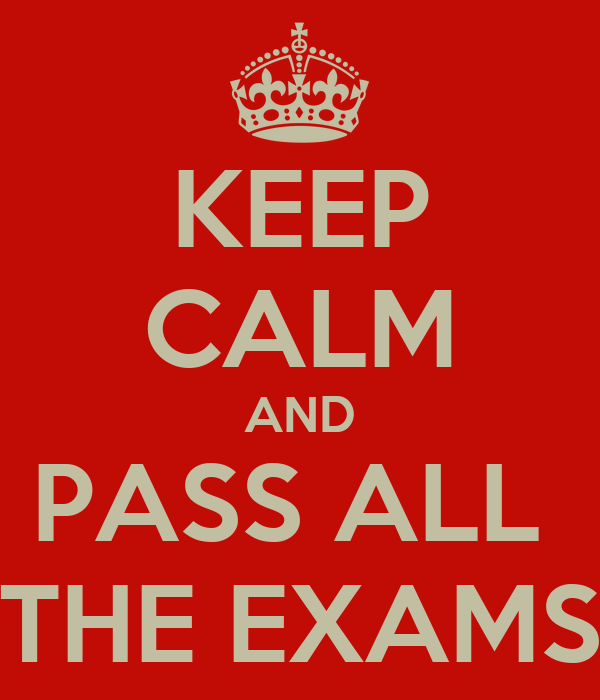 KEEP CALM AND PASS ALL  THE EXAMS