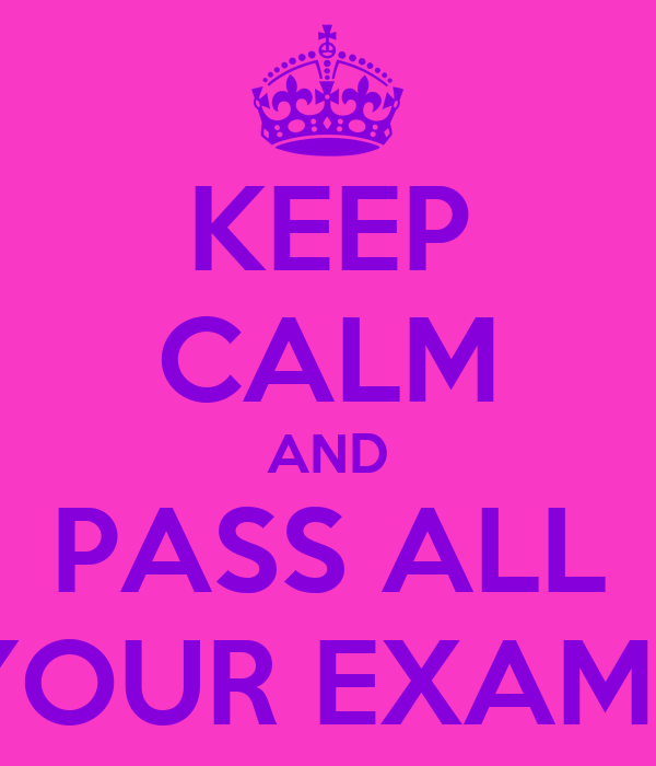 KEEP CALM AND PASS ALL YOUR EXAMS