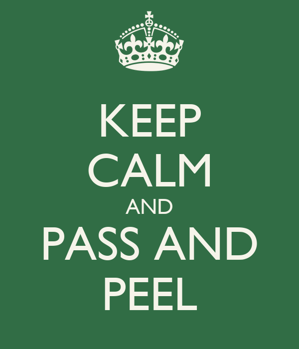 KEEP CALM AND PASS AND PEEL