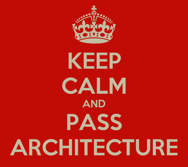 KEEP CALM AND PASS ARCHITECTURE