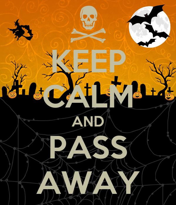 KEEP CALM AND PASS AWAY