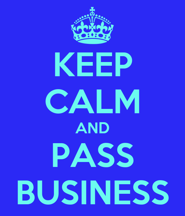KEEP CALM AND PASS BUSINESS
