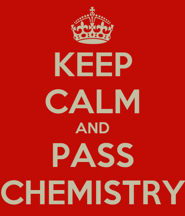 KEEP CALM AND PASS CHEMISTRY