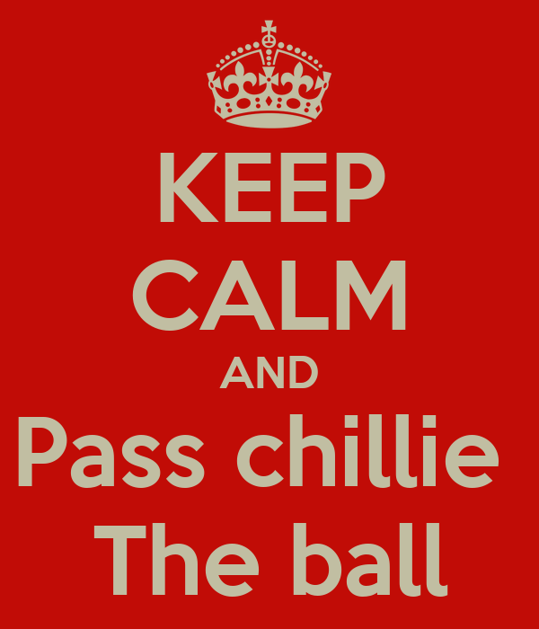 KEEP CALM AND Pass chillie  The ball