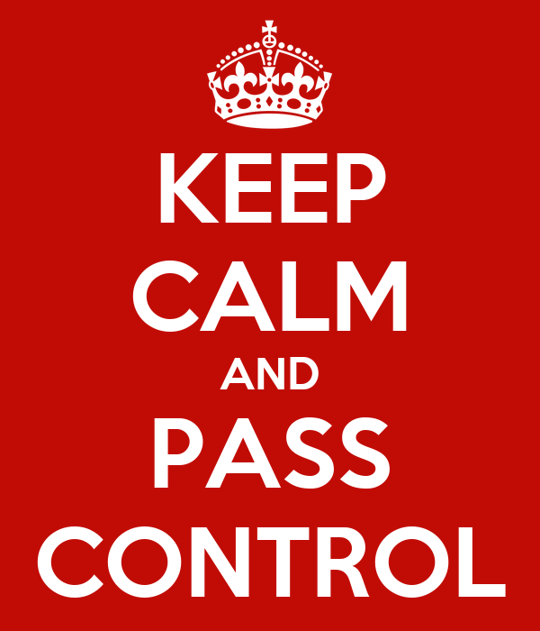 KEEP CALM AND PASS CONTROL