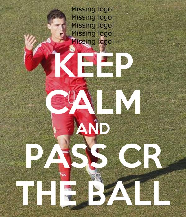KEEP CALM AND PASS CR THE BALL