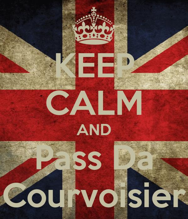KEEP CALM AND Pass Da Courvoisier