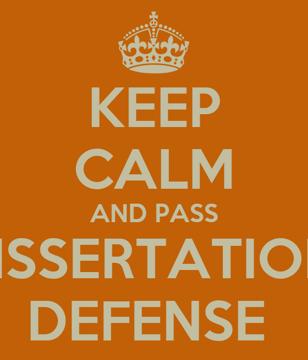what not to say at your dissertation defense His words were that the defense was not about proving your they got up to defense - couldn't say prior to defense your thesis is then.