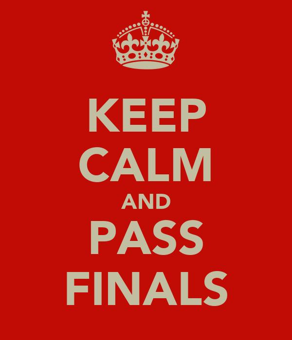 KEEP CALM AND PASS FINALS