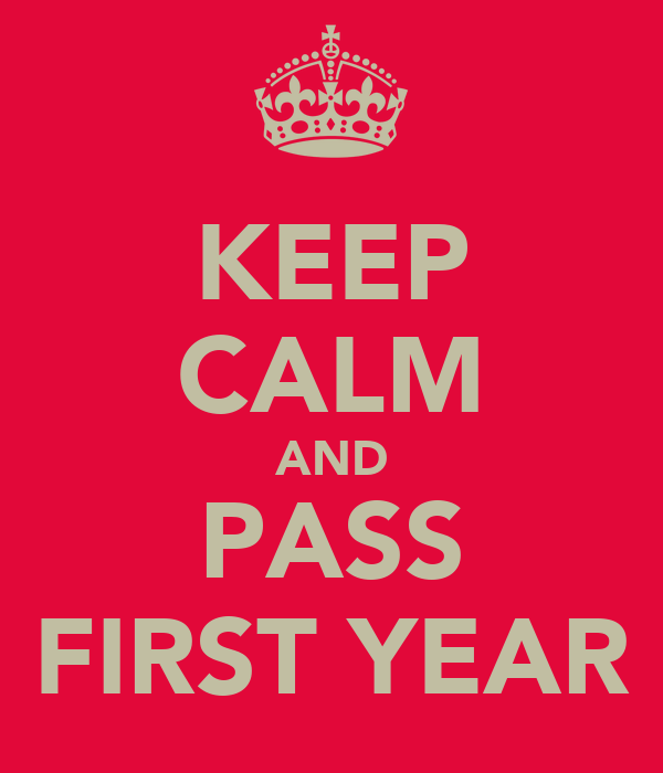 KEEP CALM AND PASS FIRST YEAR