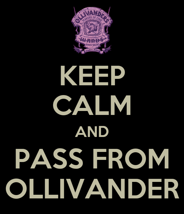 KEEP CALM AND PASS FROM OLLIVANDER