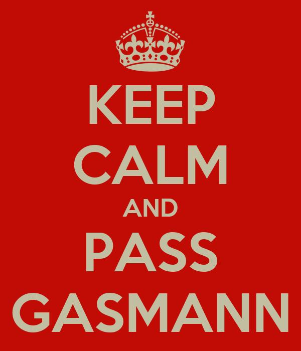 KEEP CALM AND PASS GASMANN