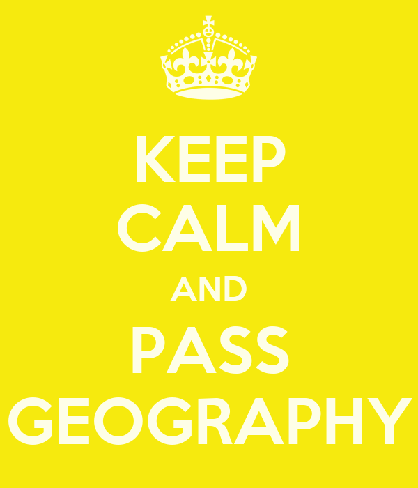 KEEP CALM AND PASS GEOGRAPHY