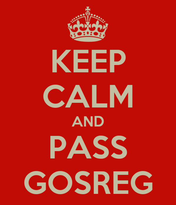 KEEP CALM AND PASS GOSREG