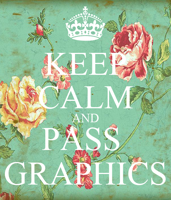 KEEP CALM AND PASS  GRAPHICS